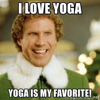 I Love Yoga Yoga Is My Favorite Buddy The Elf Meme Generator