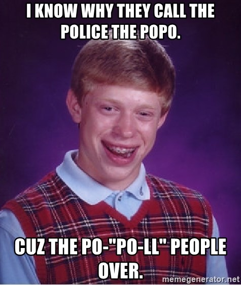 I Know Why They Call The Police The Popo Cuz The Po Po Ll