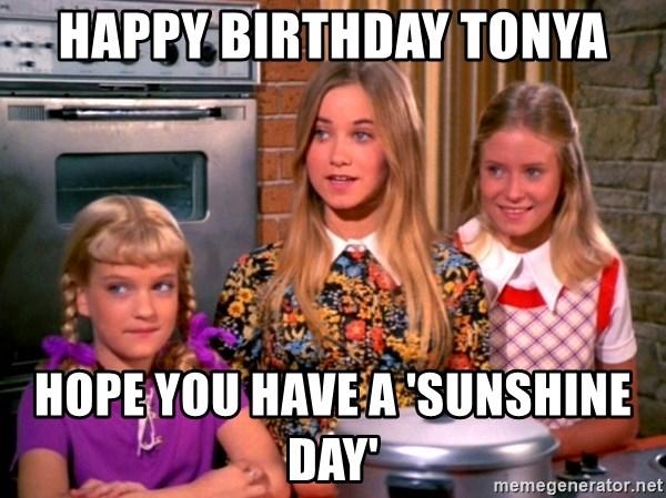 Happy Birthday Tonya Hope You Have A Sunshine Day Brady Bunch Meme Generator