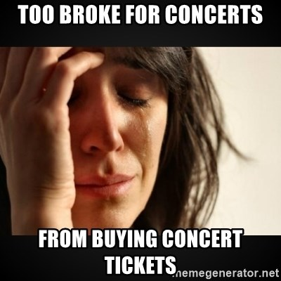 Too Broke For Concerts From Buying Concert Tickets Girl Crying