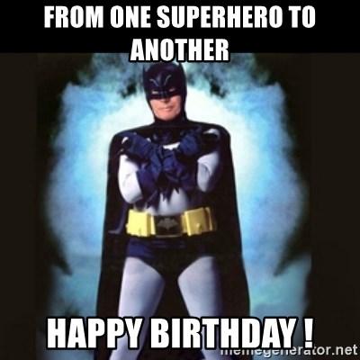 From One Superhero To Another Happy Birthday Birthday Batman Meme Generator