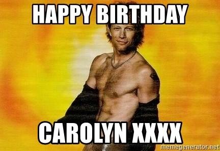 Happy Birthday Carolyn Xxxx Bon Jovi Happy Birthday Meme Generator