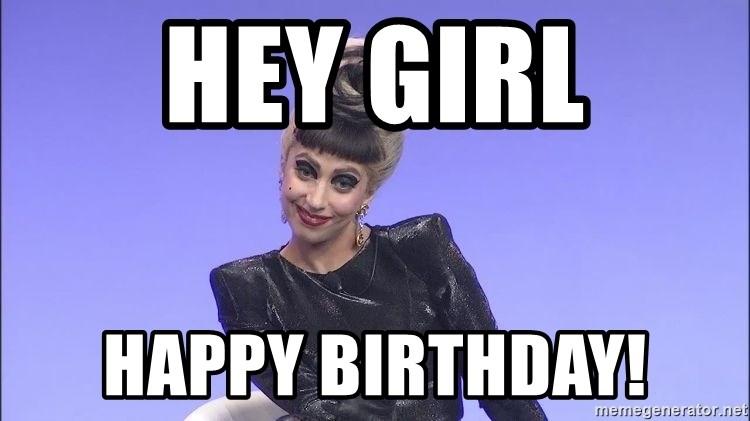 Hey Girl Happy Birthday Lady Gaga Meme Generator
