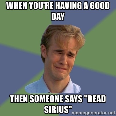 When You Re Having A Good Day Then Someone Says Dead Sirius