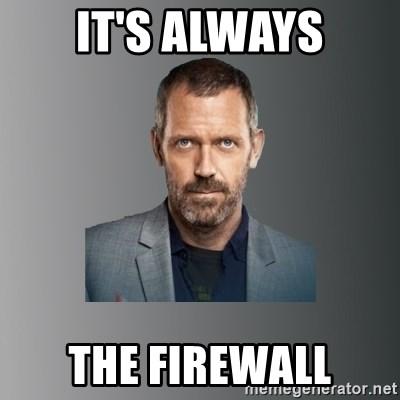 It's always The Firewall - Dr. house | Meme Generator