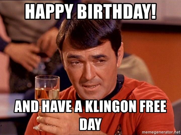 Happy Birthday And Have A Klingon Free Day Star Trek Scotty Meme Generator
