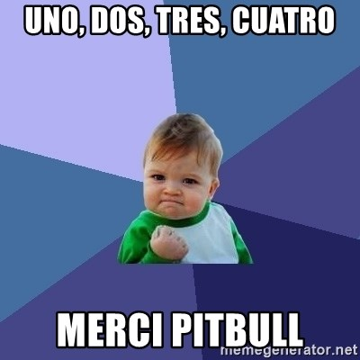 Uno Dos Tres Cuatro Merci Pitbull Success Kid Meme Generator