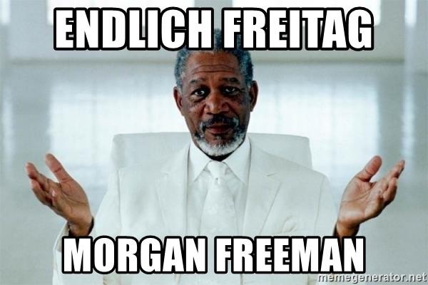 Endlich Freitag Morgan Freeman Morgan Freeman God Meme Generator