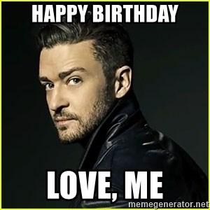 Happy Birthday Love Me Justin Timberlake 2 Meme Generator