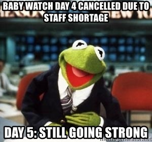 Baby Watch Day 4 Cancelled Due To Staff Shortage Day 5 Still