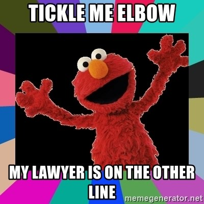 Tickle Me Elbow My Lawyer Is On The Other Line Elmo Meme Meme
