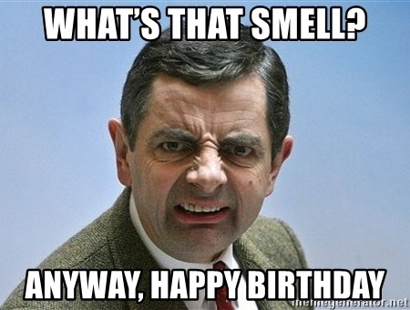 What S That Smell Anyway Happy Birthday Mr Bean Funny Face Meme Generator