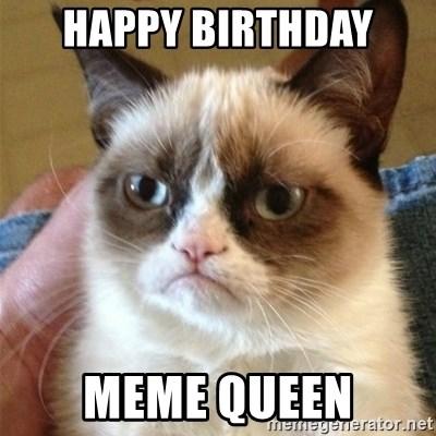 Happy Birthday Meme Queen Grumpy Cat Meme Generator