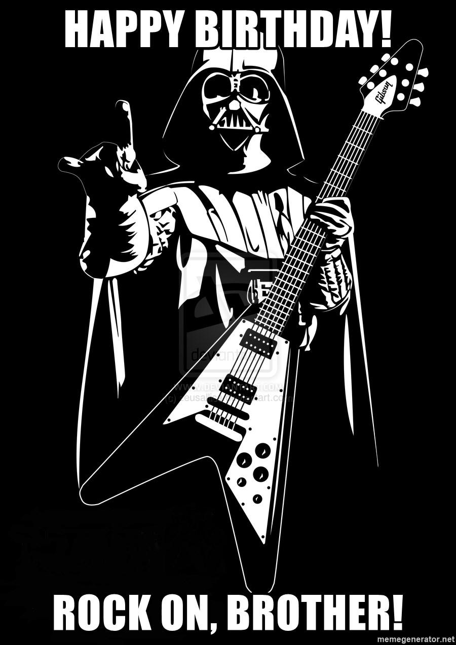 Happy Birthday Rock On Brother Heavy Metal Darth Vader Meme Generator