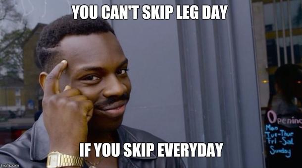 I Never Skip Leg Day Meme Guy