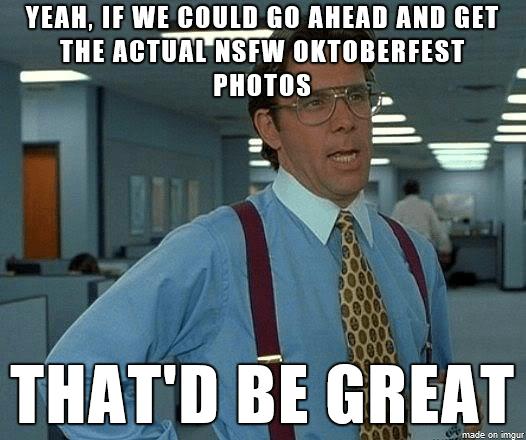 To The Person Posting Oktoberfest Photos Meme Guy