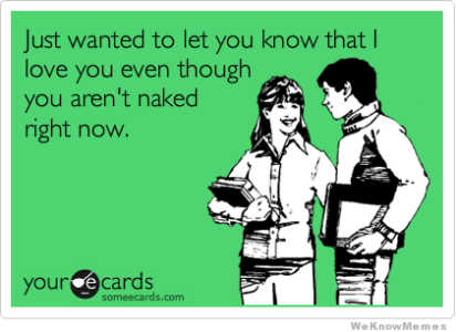 http://weknowmemes.com/wp-content/uploads/2012/04/just-wanted-to-let-you-know-that-i-still-love-you.png