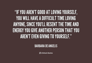 quote-Barbara-de-Angelis-if-you-arent-good-at-loving-yourself-60516
