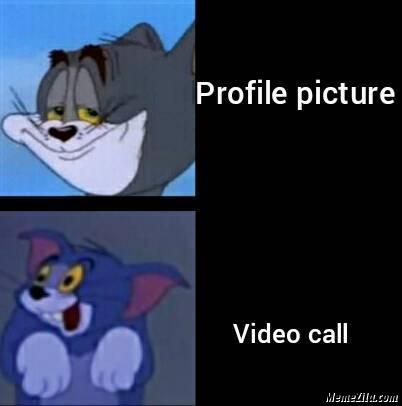 Profile Picture Vs Video Call Meme Memezila Com