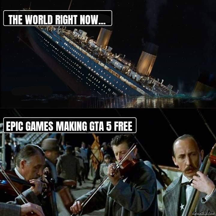 The World Right Now Meanwhile Epic Games Making Gta 5 Free Meme