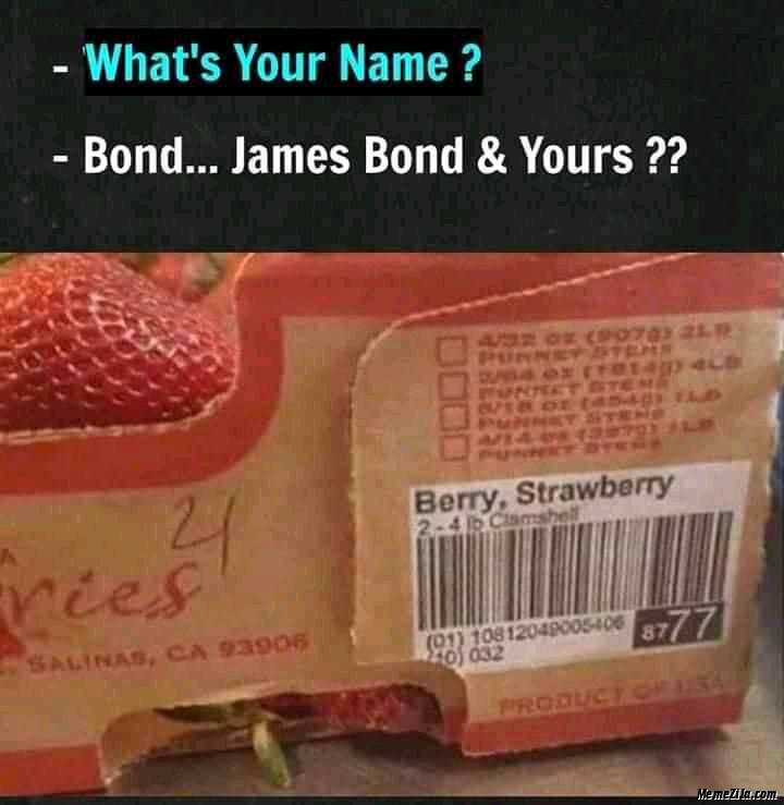 Whats Your Name Bond James Bond And Yours Berry Strawberry Meme