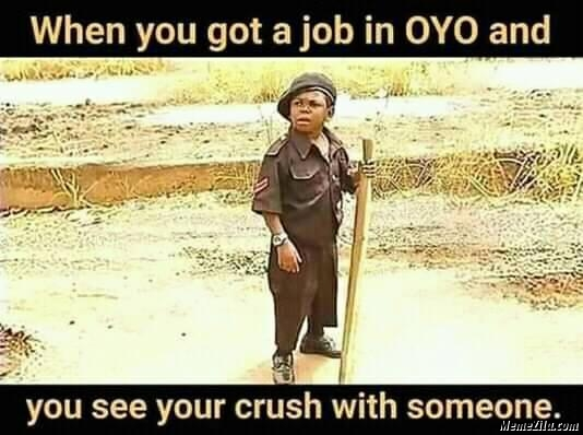 When You Got A Job In Oyo And You See Your Crush With Someone Meme