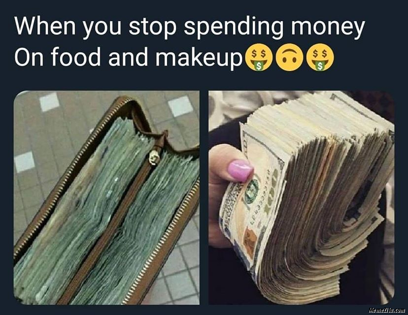 When You Stop Spending Money On Food And Makeup Meme Memezila Com