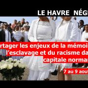 AU HAVRE – Pour partager les enjeux de la mémoire de l'esclavage et du racisme, 7-9 aout