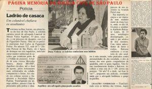 """Quadrilha de ladrões de mansões chefiada por colunável da alta sociedade paulista, sócio da famosa Boite Galery, desbaratada pela 4ª Delegacia da DISCCPAT- DEIC (Kilo), Investigadores de Polícia Paulo Roberto de Queiroz Motta (encarregado, hoje Delegado no DEINTER 6), Wellington Vieira """"Mechinha, """"in memorian"""", Sílvio Mariano """"Caroço"""", Mané Azulejo"""", Fila """"Roda Presa"""" e Arlindo """"Arrepiado"""". Os integrantes da quadrilha, o advogado Laurival de Moura Vieira Aquilino """"Dr. Neto"""", Claudio Ney Tirote, Adalberto Balcasse """"Abacatinho"""", Lélio Valentin dos Reis, Gaspar e outros. Entre as vítimas, Brasil Vita, Hebe Camargo e inúmeras mansões de famílias das mais abastadas de São Paulo. (reportagem da Revista Veja, de 14 de setembro de 1.983)."""