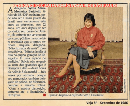 Em 1.986, aos 22 anos, a Delegada mais jovem de São Paulo, a Dra. Sylvia Maria Monteiro e Bartoletti. Atualmente é Procuradora de Justiça. Filha do Dr. Sylvio Moraes Bartoletti (Delegado aposentado) e casada com o Delegado Mauro Marcelo de Lima e Silva. A Dra. Sylvia é neta do renomado jurista e Desembargador Prof. Dr. Washington de Barros Monteiro, que também foi Delegado de Polícia e bisneta do eminente Juiz Dr. Phidias de Barros Monteiro, que também exerceu o cargo de Delegado de Polícia. Reportagem da Revista Veja, em setembro de 1.986.