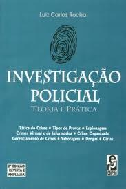 """Livro: Investigação Policial- Teoria e Prática. Autor: Delegado de Polícia Luiz Carlos Rocha """"in memorian"""". Editora: EDIPRO."""