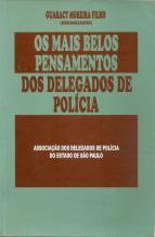 """Livro: """"Os mais belos pensamentos dos delegados de polícia"""", reunindo frases de grandes autoridades policiais de destaque. Organizado pelo Delegado Guaracy Moreira Filho."""