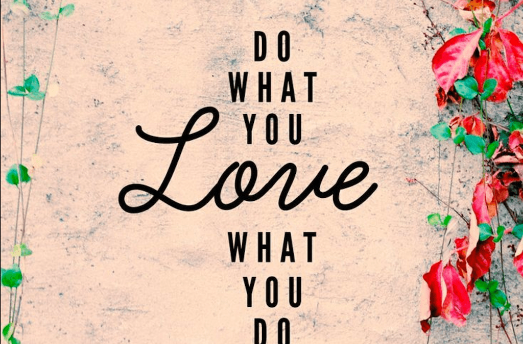 You've Only Got One Life, So Love What You Do