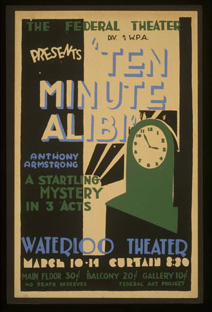 The Federal Theatre Div. of W.P.A. presents Ten Minute Alibi by Anthony Armstrong, a startling mystery in 3 acts, at the Waterloo Theater, 1936 or 1937.