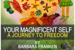 Your Magnificent Self... A Journey to Freedom By Barbara Franken