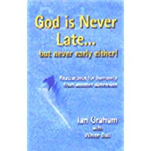 God is never Late... but never early either.