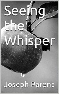 Seeing the Whisper by Joseph Parent