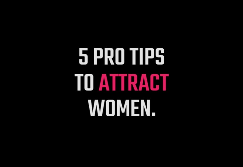 5 Pro Tips To Attract Women, Make A Girl Like You,