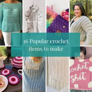 16 Popular crochet items to make
