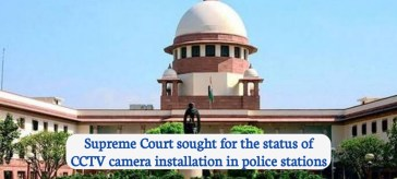 Supreme Court sought for the status of CCTV camera installation in police stations