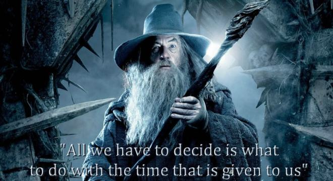 All we have to decide is what to do with the time that is given to us - Gandalf move quote