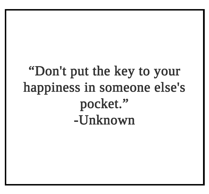 Don't put the key to your happiness in someone else's pocket Quote