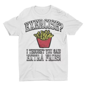 Exercise I Thought You Said Extra Fries Tshirt Social