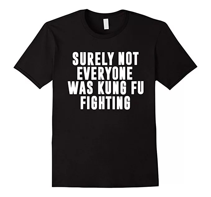 Not Everyone Was Kung Fu Fighting Tshirt