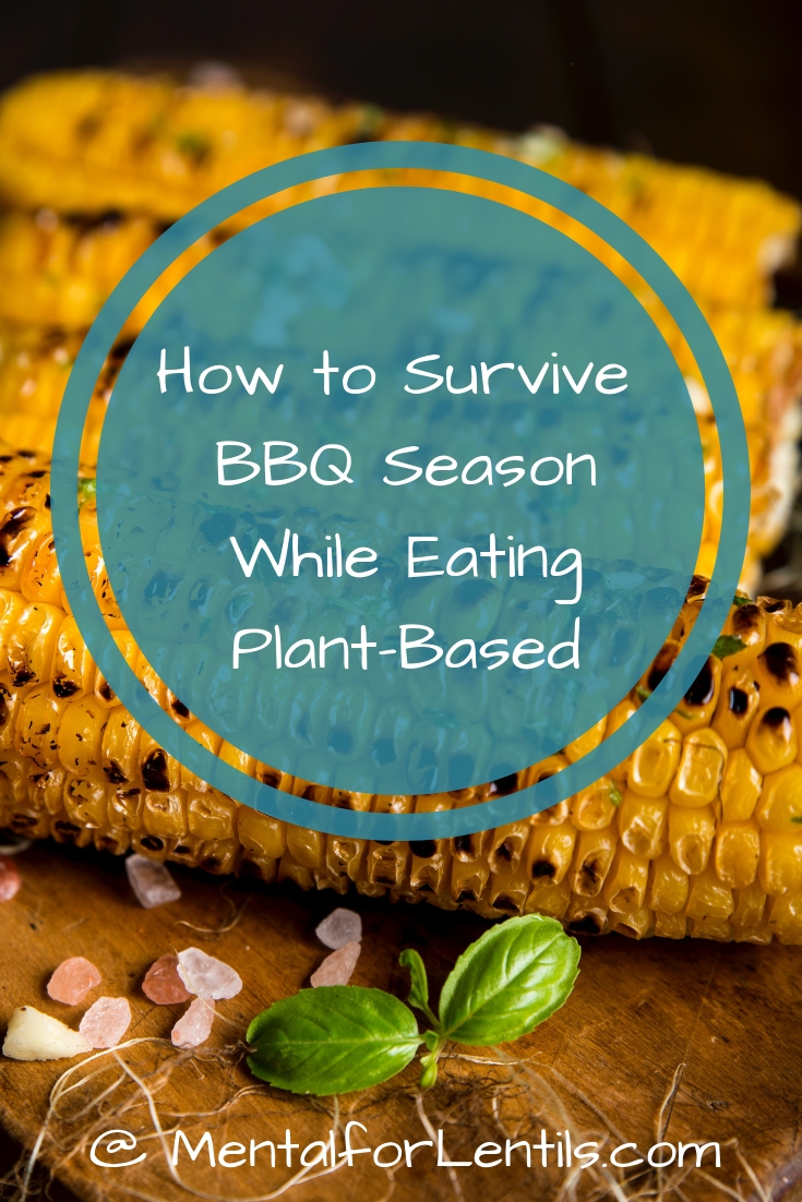 Grilled corn with text overlay: How to Survive BBQ Season While Eating Plant-Based
