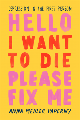 book cover: Hello I Want to Die Please Fix Me by Anna Mehler Paperny