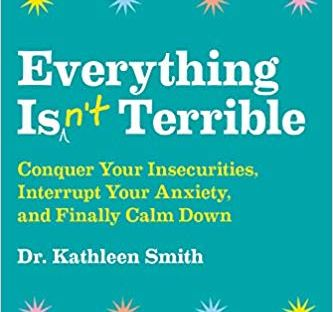 book cover: Everything Isn't Terrible by Kathlleen Smith