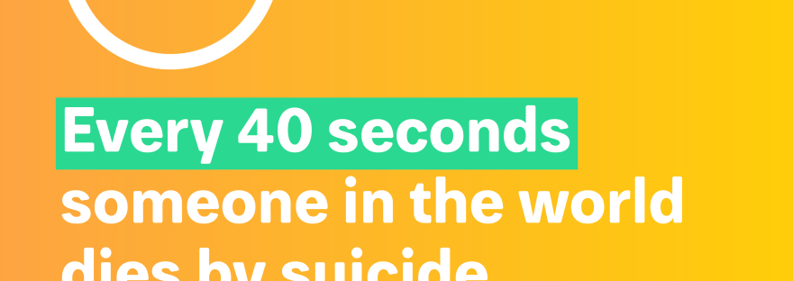 AFSP statistic: Every 40 seconds someone in the world dies by suicide