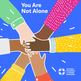 AFSP - if you're feeling suicidal, you are not alone