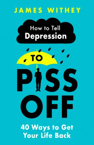 Book cover: How to Tell Depression to Piss off by James Withey